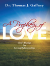 A Prophecy of Love God's Design for Loving Relationships by Dr. Thomas J. Gaffney eBook